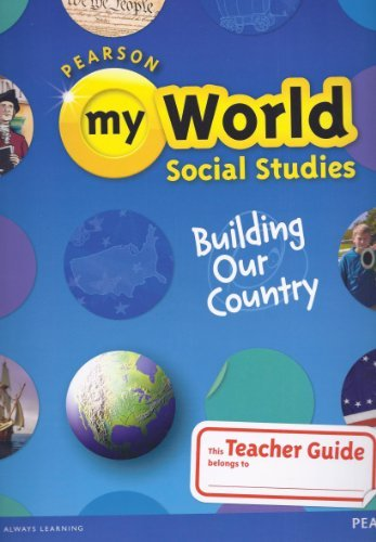 Pearson- My World Social Studies, Building Our Country, Teacher Guide, Grade 5 (2013)