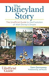 By Sam Gennawey - The Disneyland Story: The Unofficial Guide to the Evolution of Walt Disney's Dream