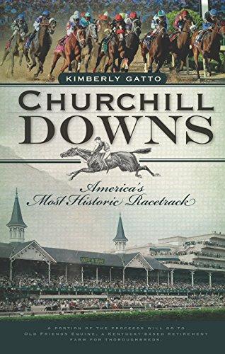 Churchill Downs: America's Most Historic Racetrack -