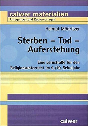 sterben-tod-auferstehung-eine-lernstrasse-fr-den-religionsunterricht-im-9-10-schuljahr-calwer-materialien