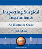 Inspecting Surgical Instruments an Illustrated Guide, Schultz, Rick, 0976909200