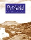 Remarkable Rockbridge : The Story of Rockbridge County, Virginia, Bodie, Charles, 0977722031