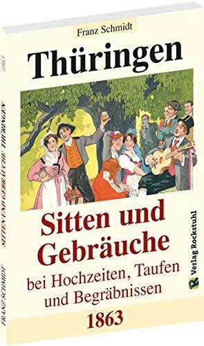Thüringen - Sitten und Gebräuche bei Hochzeiten, Taufen und Begräbnissen 1863