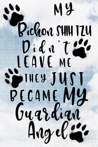 Read Online My Bichon Shih Tzu Didn't Leave Me They Just Became My Guardian Angel: Dog Memory Journal Notebook PDF