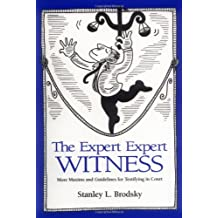 Expert Expert Witness: More Maxims & Guidelines For Testifying in Court