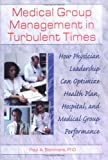 Medical Group Treatment in Turbulent Times : How Physicial Leadership Can Optimize Health Plan, Hospital, and Medical Group Performance, Sommers, Paul A., 0789004879