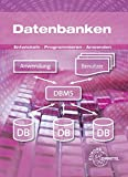 Datenbanken: Entwickeln - Programmieren - Anwenden