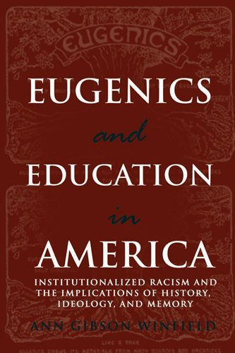 Eugenics and Education in America: Institutionalized Racism and the Implications of History, Ideology, and Memory (Complicated Conversation) by Ann Gibson Winfield (2007-02-23)
