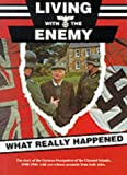 Living with the Enemy: An Outline of the German Occupation of the Channel Islands with First Hand Accounts by People Who Remember the Years 1940-1945