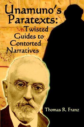 Download Unamuno's Paratexts: Twisted Guides to Contorted Narratives (Juan de La Cuesta Hispanic Monographs) (Spanish Edition) pdf