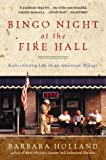 Front cover for the book Bingo Night at the Fire Hall: Rediscovering Life in an American Village by Barbara Holland