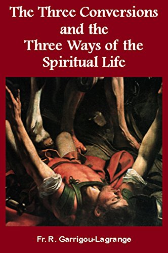 The Three Conversions and the Three Ways of the Spiritual Life (The Three Conversions In The Spiritual Life)