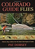 Colorado Guide Flies: Patterns, Rigs, & Advice from the State's Best Anglers & Guides