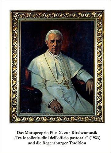 Das Motuproprio Pius X. Zur Kirchenmusik 'Tra Le Sollecitudini Dell'officio Pastorale' (1903) Und Die Regensburger Tradition (Bischofliches Zentralarchiv Und Bischofliche Zentralbiblioth)