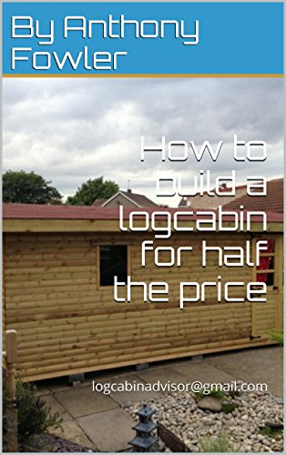 How to build a logcabin for half the ()