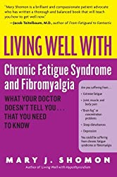 Living Well with Chronic Fatigue Syndrome and Fibromyalgia: What Your Doctor Doesn't Tell You...That You Need to Know (Living Well (Collins))
