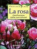 La rosa. Classificazione, scelta, cure colturali