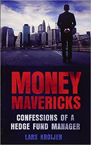 Money Mavericks: Confessions of a Hedge Fund Manager (2nd