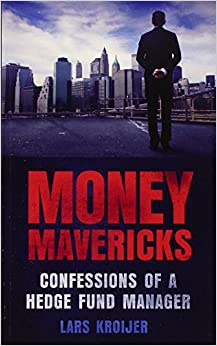 Money Mavericks: Confessions of a Hedge Fund Manager (2nd Edition) (Financial Times ...