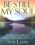 img - for Be Still, My Soul: A Practical Guide to a Deeper Relationship with God book / textbook / text book