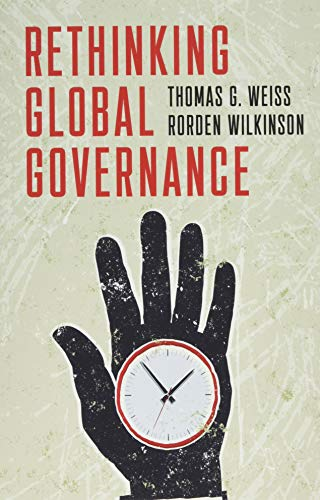 Rethinking Global Governance por Thomas G. Weiss,Rorden Wilkinson