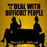 How to Deal with Difficult People: Master Effective Communication Skills So You Can Deal with Difficult People | Daniel L. Hemlick