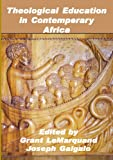 Theological Education in Contemporary Africa, Grant LeMarquand and Joseph D. Galgalo, 9966974261