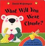 What Will You Wear, Claude?, David Wojtowycz, 0525466703