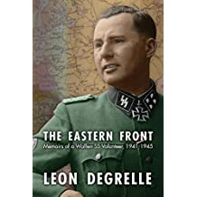 The Eastern Front: Memoirs of a Waffen SS Volunteer, 1941-1945 by Leon Degrelle (2014-09-30)