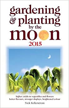 Book Gardening and Planting by the Moon 2015: Higher Yeilds in Vegetables and Flowers
