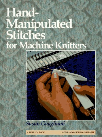 Hand-Manipulated Stitches for Machine Knitters (Patterns Machine Knitting)