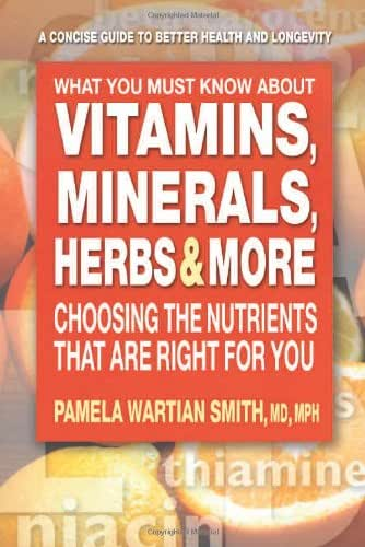 What You Must Know About Vitamins, Minerals, Herbs & More: Choosing the Nutrients That Are Right for You