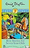 Best Stories for Seven Year Olds, Enid Blyton, 0747532273