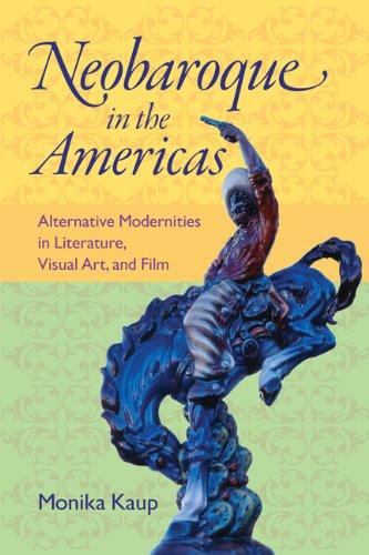 Read Online Neobaroque in the Americas: Alternative Modernities in Literature, Visual Art, and Film (New World Studies) PDF
