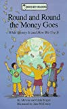 Round and Round the Money Goes: What Money Is and How We Use It
