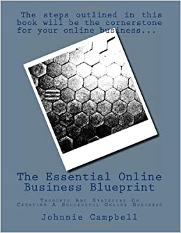 The essential online business blueprint thoughts and stategies on the essential online business blueprint thoughts and stategies on creating a successful online business amazon mr johnnie campbell 9781481162845 malvernweather Image collections