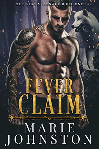 Fever Claim: A Wolf Shifter Romance (The Sigma Menace Book 1) by [Johnston, Marie]