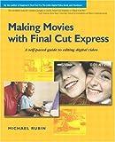 Making Movies with Final Cut Express, Michael Rubin, 0321197771