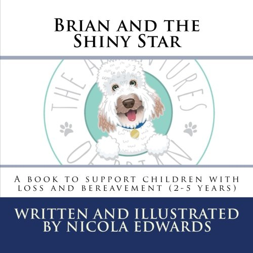 Stars Five Shiny - Brian and the Shiny Star (2-5 years): A book to support children with loss and bereavement (Adventures of Brian (2-5 years)) (Volume 5)
