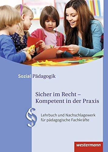 Sicher Im Recht   Kompetent In Der Praxis  Lehrbuch Und Nachschlagewerk Für Pädagogische Fachkräfte
