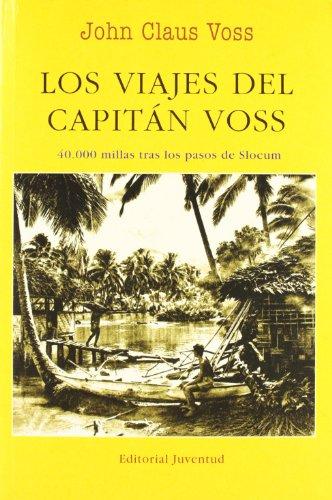 Los Viajes del Capitán Voss: 40,000 millas tras los pasos de Slocum by EDITORIAL JUVENTUD