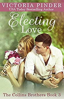 Electing Love (The Collins Brothers Book 3) by [Pinder, Victoria]