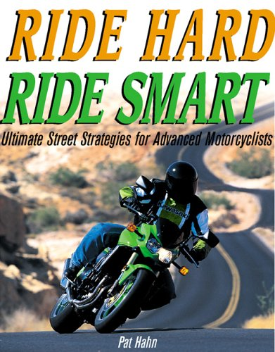 Download Ride Hard, Ride Smart: Ultimate Street Strategies for Advanced Motorcyclists PDF