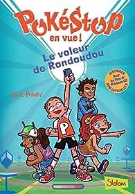 Pokéstop en vue !, tome 1 : Le voleur de Rondoudou par Alex Polan