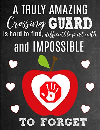 A Truly Amazing Crossing Guard Is Hard To Find, Difficult To Part With And Impossible To Forget: Thank You Appreciation Gift for School Crossing ... | Diary for World's Best Crossing Guard