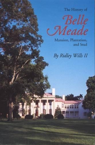 The History of Belle Meade: Mansion, Plantation, & Stud -