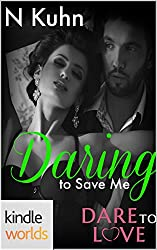 Dare To Love Series: Daring To Save Me (Kindle Worlds Novella)