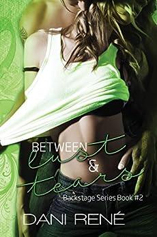 Between Lust & Tears (Backstage Series Book #2) by [René, Dani]