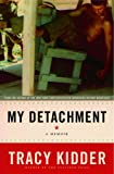 My Detachment, Tracy Kidder, 0375506152
