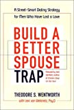 Build a Better Spouse Trap, Theodore S. Wentworth and Lexi von Welanetz, 0871319594
